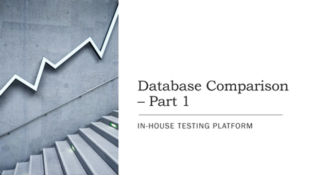 Using our IN-HOUSE Testing Platform – Part 1 – Database Comparison featured image