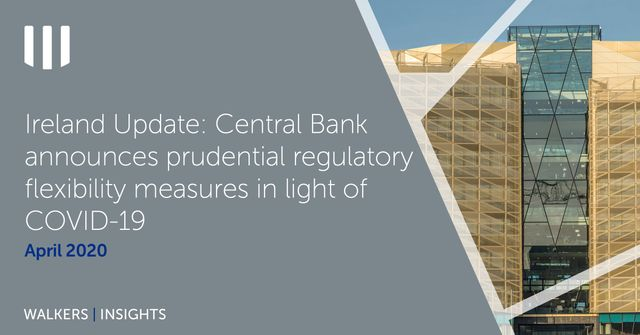 Ireland update – Central Bank of Ireland Announces Prudential Regulatory Flexibility Measures in Light of COVID-19 featured image