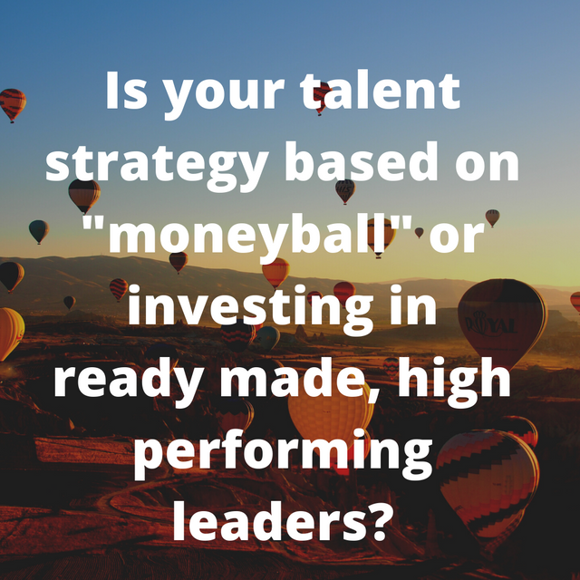 "Is your talent strategy based on ""moneyball"" or investing in ready made, high performing leaders? featured image"