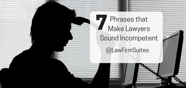 7 Phrases that make lawyers sound incompetent featured image