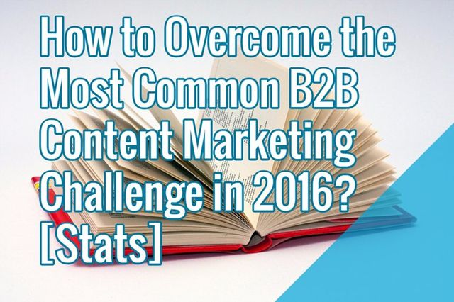 What will be the most common B2B Content Marketing Challenge in 2016? featured image