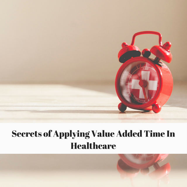 Secrets Of Applying Value Added Time In Healthcare featured image