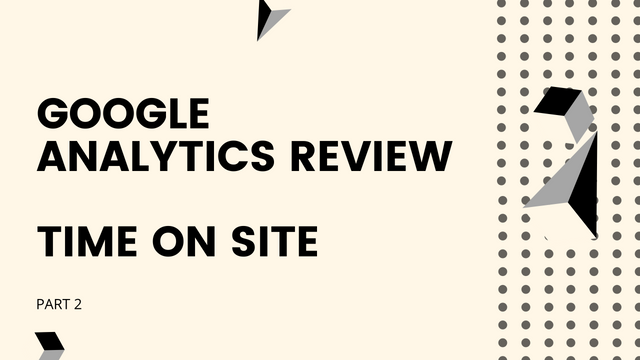 Google Analytics Review Part 2 - Time on Page featured image