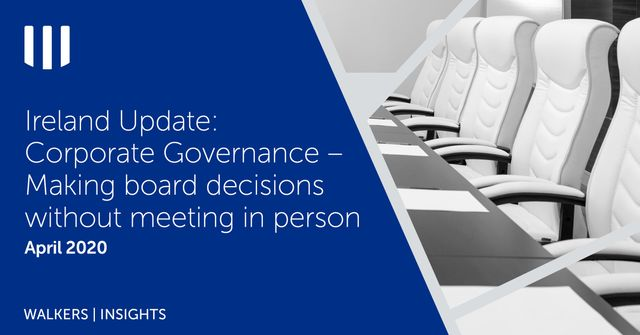 Ireland Update: Corporate Governance – Making board decisions without meeting in person featured image