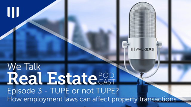 We Talk Real Estate: Episode 3 - TUPE or not TUPE? How employment laws can affect property transactions featured image