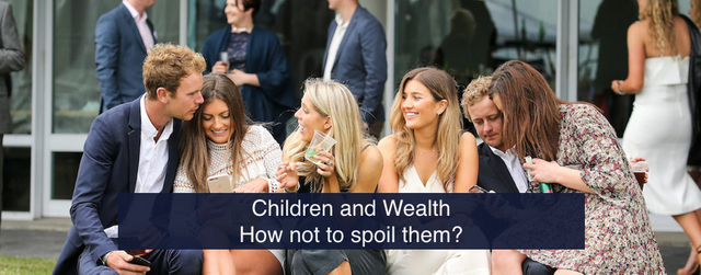 Children and Wealth. How not to spoil them? featured image