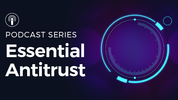 Essential Antitrust: Our new antitrust podcast series