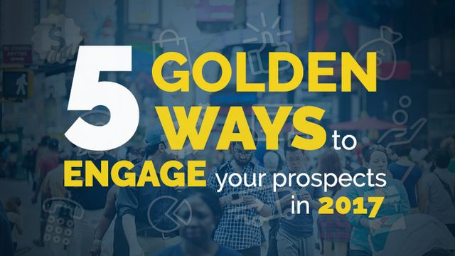5 Golden Ways to Engage your Prospects in 2017 featured image