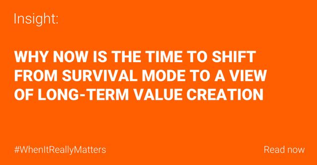 Why now is the time to shift from survival mode to a view of long-term value creation featured image